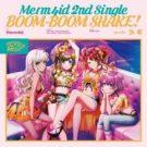 D4DJ: Merm4id – BOOM-BOOM SHAKE! [2nd Single]